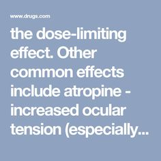 the dose-limiting effect.  Other common effects include atropine - increased ocular tension (especially in patients with angle-closure glaucoma), loss of taste, headache, nervousness, restlessness, drowsin