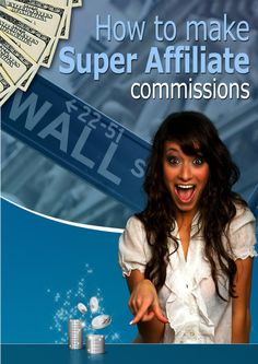 Affiliate Marketing: Discover Exactly How to Make Super Affiliate Commissions (Internet Marketing, Passive Income, Financial Freedom)