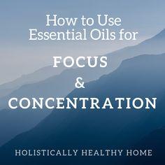 How to Use Essential Oils to Improve Your Focus and Concentration #essentialoilsforfocus #naturalfocustips #diffuserblendforfocus #howtoimproveconcentration