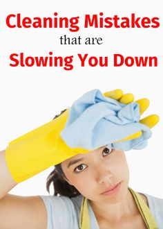 Cleaning mistakes that are slowing you down