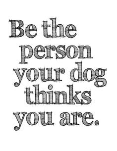 Be The Person Your Dog Thinks You Are art print - Graphic art print - dog art print - typography art print - black and white art print - Signs - Hunde Typography Quotes, Art Quotes, Inspirational Quotes, Rude Quotes, Motivational, Meaningful Quotes, Funny Quotes, I Love Dogs, Puppy Love