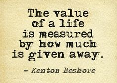 Kenton Beshore, give to others always.