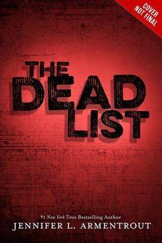 The Dead List by Jennifer L. Armentrout. BLURB: https://www.facebook.com/photo.php?fbid=519479431486957&set=a.286761674758735.51175.285190961582473&type=1&theater