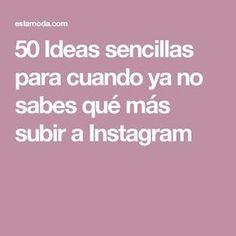 50 Ideas sencillas para cuando ya no sabes qué más subir a Instagram