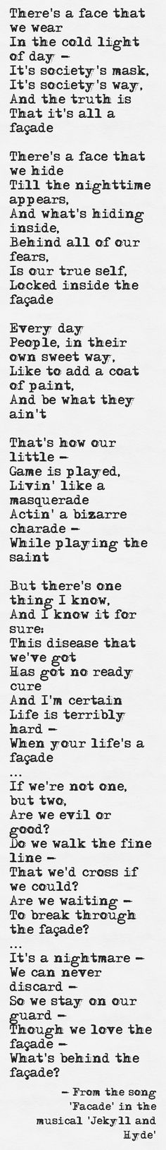 Lyrics from the song 'Facade' in the musical 'Jekyll and Hyde'    http://www.humancondition.com