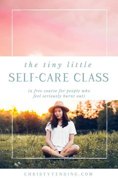 The Tiny Little Self-Care Class- a free course for people who feel seriously burnt out and need immediate relief. Sign up for free here! >> www.christytending.com