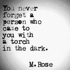 You never forget a person who came to you with a torch in the dark. Favorite Quotes, Best Quotes, Love Quotes, Smile Inspirational Quotes, Happy Quotes, Dark Quotes, Devil Quotes, Quotable Quotes, Qoutes