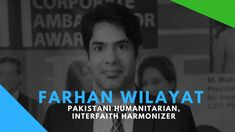 Farhan Wilayat - A Pakistani Humanitarian, Interfaith Harmonizer  #farhanwilayat #humanrights #pakistani #humanitarian