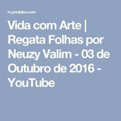 Vida com Arte | Regata Folhas por Neuzy Valim - 03 de Outubro de 2016 - YouTube