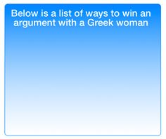 How to win an argument with a Greek woman
