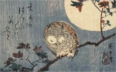 Via 1000pimousse.tumblr.com idhangthatonmywall: Hiroshige (1797-1858), Owl on a Maple Branch in the Full Moon, 1832.