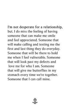 I'm Not Desperate For A Relationship, But. I Do Miss The Feeling Of Having Someone - I'm not desperate for a relationship, but. I do miss the feeling of having someone that can make - Quotes For Him, Be Yourself Quotes, Quotes To Live By, Afraid To Love Quotes, Appreciate Her Quotes, First Love Quotes, Appreciate Life, Crush Quotes, Mood Quotes