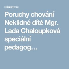 Poruchy chování Neklidné dítě Mgr. Lada Chaloupková speciální pedagog… Adhd, Psychology Programs