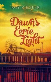 Dawn's Eerie Light by Roy Ziegler - Temporarily FREE! @OnlineBookClub