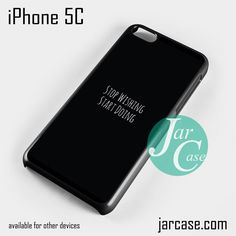 Stop Wishing NT Phone case for iPhone 5C and other iPhone devices