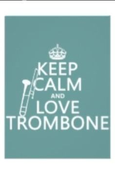 Playing the trombone is the greatest thing you can do!!!