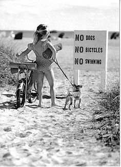 No dogs. No bicycles. No swimming. Watch me! I make my own rules.Rebel Girl!