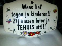 Be kind to your childeren, they choose later your retirement home :D