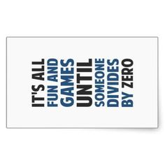 Dividing By Zero Is Not A Game Rectangular Sticker http://www.zazzle.com/dividing_by_zero_is_not_a_game_rectangular_sticker-217450944201658579?rf=238756979555966366&tc=PtMPrssKRMdivision                                       Dividing By Zero Is Not A Game Rectangular Sticker      $5.75   by  The_Shirt_Yurt