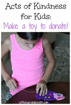 Acts of Kindness for Kids: Make a toy to donate to a child in need!  Have fun and do good at the same time!