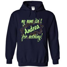 Click here: https://www.sunfrog.com/Names/my-name-isnt-for-nothing-4207-NavyBlue-14522417-Hoodie.html?s=yue73ss8?7833 Andrea-my name isnt  for nothing!