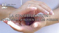 La Sensibilisation : Apprendre à ressentir les pierres