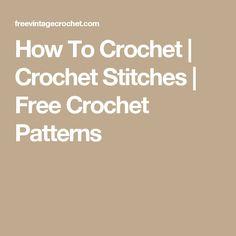 How To Crochet | Crochet Stitches | Free Crochet Patterns