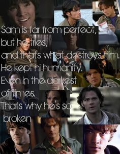 I HATE when people say they love Dean but hate Sam. I believe real fans of the show would never be able to hate either of them. Sam may have made some mistakes,but at the time he thought he was doing the right thing. The brothers are a package deal in my eyes. They make that show amazing,& be honest they have changed my life. Dont be haters =]
