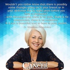 """Thermography is absolutely amazing! Dr. Veronique Desaulniers says, """"Wouldn't you rather know that there is possibly some changes going on in your breast or in your abdomen five to eight years before you have a diagnosis? With thermography, there is no pain, there is no compression, and there is no radiation. It is just a beautiful tool to have in your pocket"""". Click through as Dr. V discusses the difference between mammography vs. thermography. Please re-pin & share to family & friends!"""