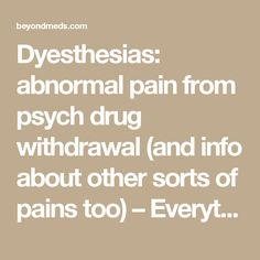 Dyesthesias: abnormal pain from psych drug withdrawal (and info about other sorts of pains too) – Everything Matters: Beyond Meds