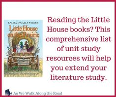 A comprehensive list of unit study resources to use with the Little House on the Prairie books