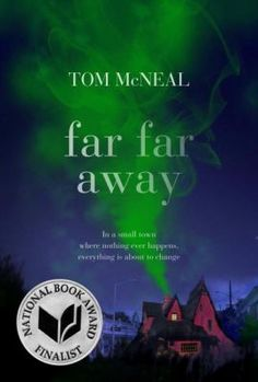 "Far Far Away / Tom McNeal ""When Jeremy Johnson Johnson's strange ability to speak to the ghost of Jacob Grimm draws the interest of his classmate Ginger Boltinghouse, the two find themselves at the center of a series of disappearances in their hometown. Ya Books, Good Books, Books To Read, Book Of Changes, National Book Award, Book Recommendations, Far Away, Book Lists, So Little Time"