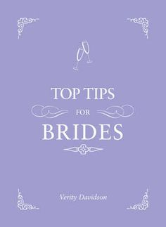 Tops Tips for Brides presents ingenious ideas for the any bride-to-be, covering the ever-so-stressful months preceding the wedding - including the hen party and