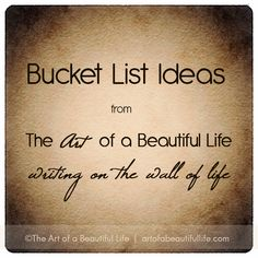 Bucket List Ideas....writing on the wall of life. Live life on purpose.