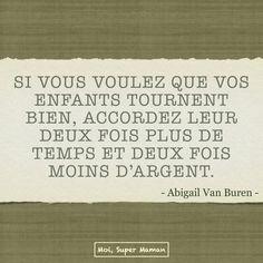 Citation d'Abigail Van Buren (parent - maman - enfant - OH OUI C EST CE QUE J AURAI DU FAIRE ,,,,,,,,,AVEC REGRET ,,,,**+