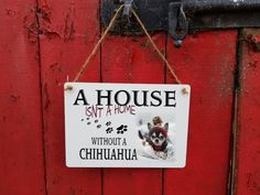 chihuahua dog sign - hanging - metal - a house isn't a home without a chihuahua - pet dog - door or wall metal sign x
