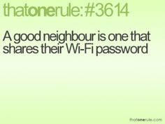 A good neighbour is one that shares their Wi-Fi password