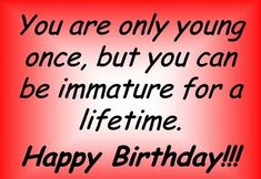 Popular Funny Quotes About Life And Love: Home Family Quotes Image ~ Mactoons Love Inspiration Happy Birthday Young Man, Birthday Wishes For Men, Happy 17th Birthday, Birthday Messages, Birthday Cards, 17th Birthday Quotes, Happy Birthday Love Quotes, Birthday Sayings, Birthday Memes