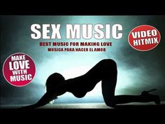 SEX MUSIC VOL. 1 - BEST MUSIC TO MAKE LOVE - MUSICA PARA HACER EL AMOR 2 HOURS MIX - YouTube