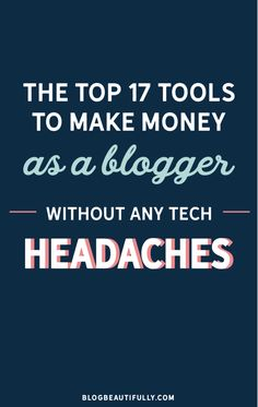 17 Top Tools for Making Money Blogging (That Won't Give You a Tech Headache!)