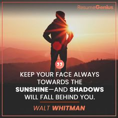 """""""Keep your face always towards the sunshine - and shadows will fall behind you. Online Resume Builder, Free Resume Builder, Verona Street, Resume Maker, Perfect Resume, Only Online, Walt Whitman, Professional Resume, Resume Templates"""
