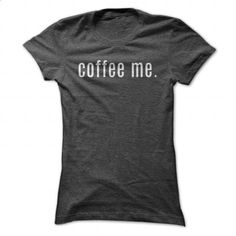 coffee me. - #dress shirts for men #cool hoodie. GET YOURS => https://www.sunfrog.com/Drinking/coffee-me-134860679-Ladies.html?60505