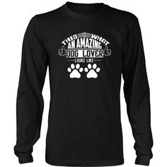 Limited Release Dark Shirts - 'This Is What An Amazing Dog Lover Looks Like'