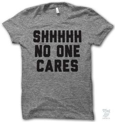 Shhhhh No One Cares Digitally printed on an athletic tri-blend t-shirt. You'll love it's classic fit and ultra-soft feel. 50% Polyester / 25% Rayon / 25% Cotton. Each shirt is printed to order and nor