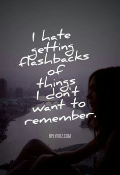 PTSD awareness quote - I Hate Getting Flashbacks Of Things I DOnt Want To Remember love quotes sad hurt memories depressed sadness sad quote sad quotes sad love quotes sad quotes about life Sad Love Quotes, Quotes To Live By, Life Quotes, Being Sad Quotes, Im Okay Quotes, Sad Quotes Hurt, Missing Quotes, Top Quotes, The Words