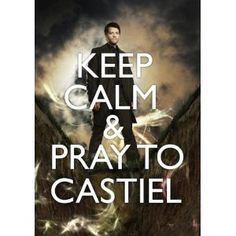 Keep Calm and Pray To Castiel