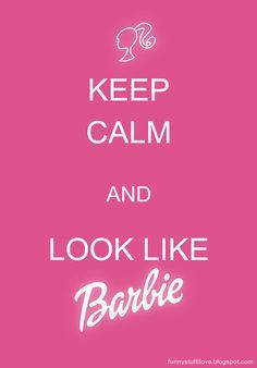 Keep calm and look like barbie