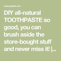 DIY all-natural TOOTHPASTE so good, you can brush aside the store-bought stuff and never miss it! | Farm Girl Inspirations