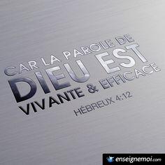 Hébreux 4:12 « Car la parole de Dieu est vivante et efficace »