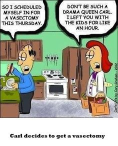 """Husband- """"So, I Scheduled Myself for a Vasectomy This Thursday."""" Wife- """"Don't Be Such a Drama Queen, Carl! I Left You With the Kids for Like an Hour! Cartoon Jokes, Funny Cartoons, Funny Jokes, Mom Jokes, Funny Meme Pictures, Drama Queens, Just For Laughs, Laugh Out Loud, Laugh Laugh"""